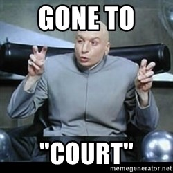 "dr. evil quotation marks - gone to  ""court"""