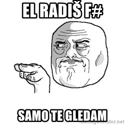 i'm watching you meme - EL RADIŠ F# Samo te gledam