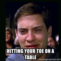 crying peter parker -  hitting your toe on a table