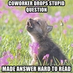Baby Insanity Wolf - Coworker drops stupid question made answer hard to read