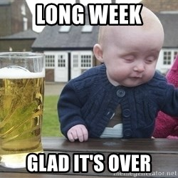 drunk baby 1 - long week glad it's over
