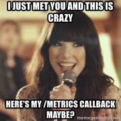 Carly Rae Jepsen Call Me Maybe - i just met you and this is crazy here's my /metrics callback maybe?