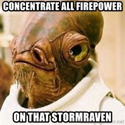 Admiral Ackbar - Concentrate all firepower on that Stormraven