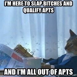 Sophisticated Cat - I'm here to slap bitches and qualify apts and i'm all out of APTS