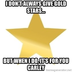 Gold Star Jimmy - I Don't Always Give Gold Stars... But When I do, it's For you Carley