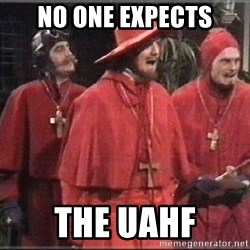 spanish inquisition - No one expects the UAHF