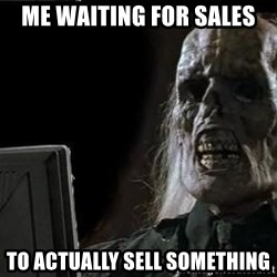 OP will surely deliver skeleton - Me Waiting For SALES To actually sell something