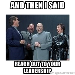 Dr. Evil Laughing - And then I said Reach out to your leadership