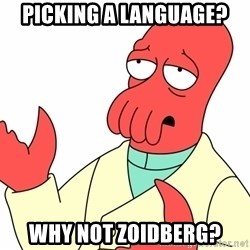 Why not zoidberg? - PICKING A LANGUAGE? WHY NOT ZOIDBERG?