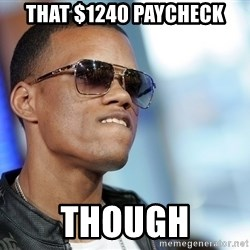 Dat Ass - That $1240 paycheck Though