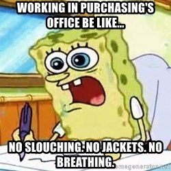 Spongebob What I Learned In Boating School Is - WORKING IN PURCHASING'S OFFICE BE LIKE... NO SLOUCHING. NO JACKETS. NO BREATHING.