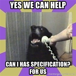Yes, this is dog! - Yes we can help can I has specificatIon? for us