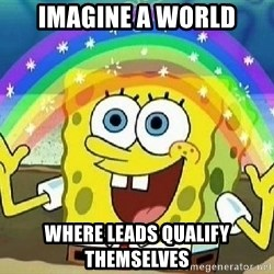 Imagination - imagine a world where leads qualify themselves
