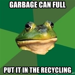 Foul Bachelor Frog - Garbage can full Put it in the recycling