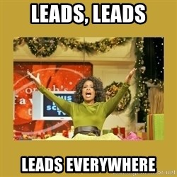 Oprah You get a - Leads, leads leads everywhere