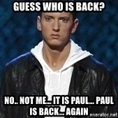 Eminem - Guess who is back? No.. not me... it is Paul... Paul is back... again