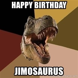 Raging T-rex - HAPPY BIRTHDAY Jimosaurus