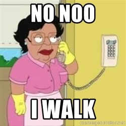 Family guy maid - No Noo I walk