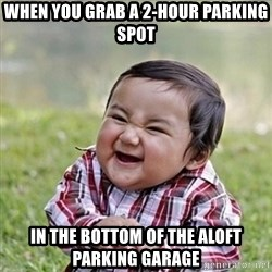 Niño Malvado - Evil Toddler - When you grab a 2-hour parking spot in the bottom of the aloft parking garage