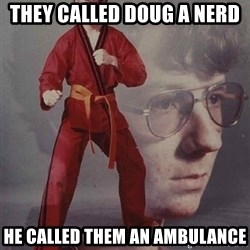 PTSD Karate Kyle - They Called Doug a Nerd He called them an ambulance