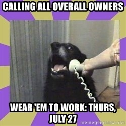 Yes, this is dog! - CALLING ALL OVERALL OWNERS WEAR 'EM TO WORK: Thurs, JULY 27