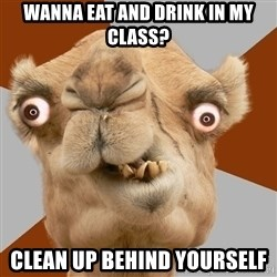 Crazy Camel lol - WannA Eat and Drink In My Class? Clean UP BeHiND Yourself