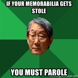 High Expectations Asian Father - If your memorabilia gets stole You must parole