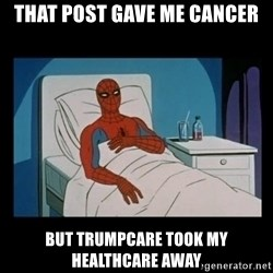 it gave me cancer - That post gave me Cancer But Trumpcare took my healthcare away