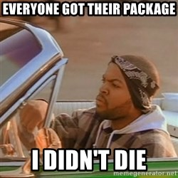 Good Day Ice Cube - Everyone got their package i didn't die