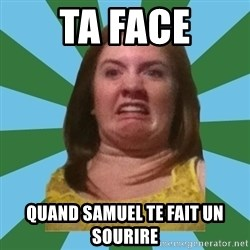 Disgusted Ginger - Ta face Quand samuel te fait un sourire