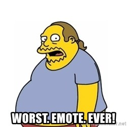 Comic Book Guy Worst Ever -  Worst. Emote. evER!