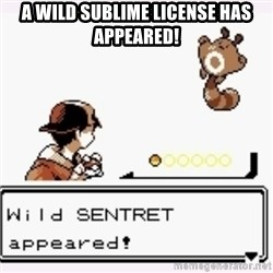 a wild pokemon appeared - A wild sublime license has appeared!