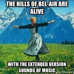 Look at all the things - The hills of Bel-air are alive With the extended version sounds of Music