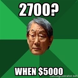 High Expectations Asian Father - 2700?  When $5000