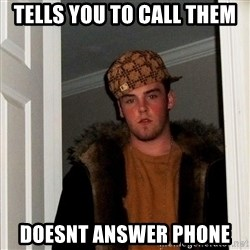 Scumbag Steve - Tells you to call them Doesnt answer phone