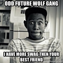 Tyler the Creator - Odd future wolf gang I have more swag then your best friend