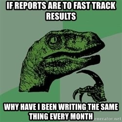 Raptor - If reports are to fast track results Why have i been writing the same thing every month
