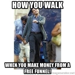 Leonardo DiCaprio Walking - How you walk when you make money from a free funnel!