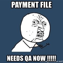 Y U No - payment file needs qa now !!!!!