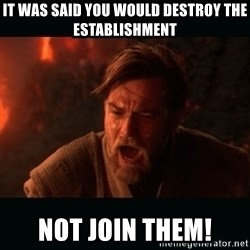 """Obi Wan Kenobi """"You were my brother!"""" - it was said you would destroy the establishment not join them!"""