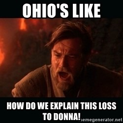"""Obi Wan Kenobi """"You were my brother!"""" - Ohio's like How do we explain this loss to donna!"""