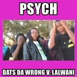 SIKE that's the wrong number  - Psych DATS da Wrong V. Lalwani