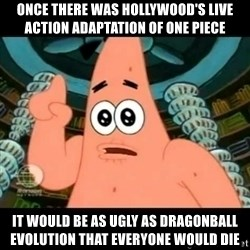 ugly barnacle patrick - Once there was Hollywood's live action adaptation of One Piece it would be as ugly as Dragonball Evolution that everyone would die