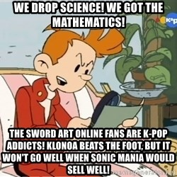 Spirou finds the internet - We drop science! We got the mathematics! The Sword Art Online fans are K-Pop addicts! Klonoa beats the Foot, but it won't go well When Sonic Mania would sell well!