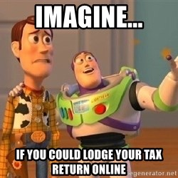 Consequences Toy Story - imagine... if you could lodge your tax return online