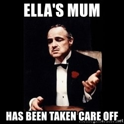 The Godfather - Ella's Mum has been taken care off