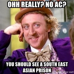 Willy Wonka - ohh really? no ac? you should see a south east asian prison