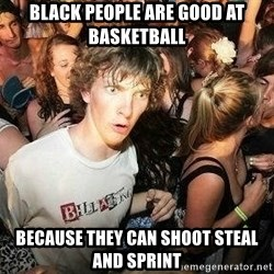 -Sudden Clarity Clarence - Black people are good at basketball because they can shoot steal and sprint