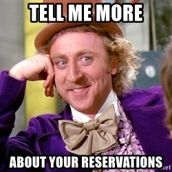 Willy Wonka - TELL ME MORE ABOUT YOUR RESERVATIONS