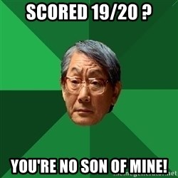 High Expectations Asian Father - scored 19/20 ? You're no son of mine!